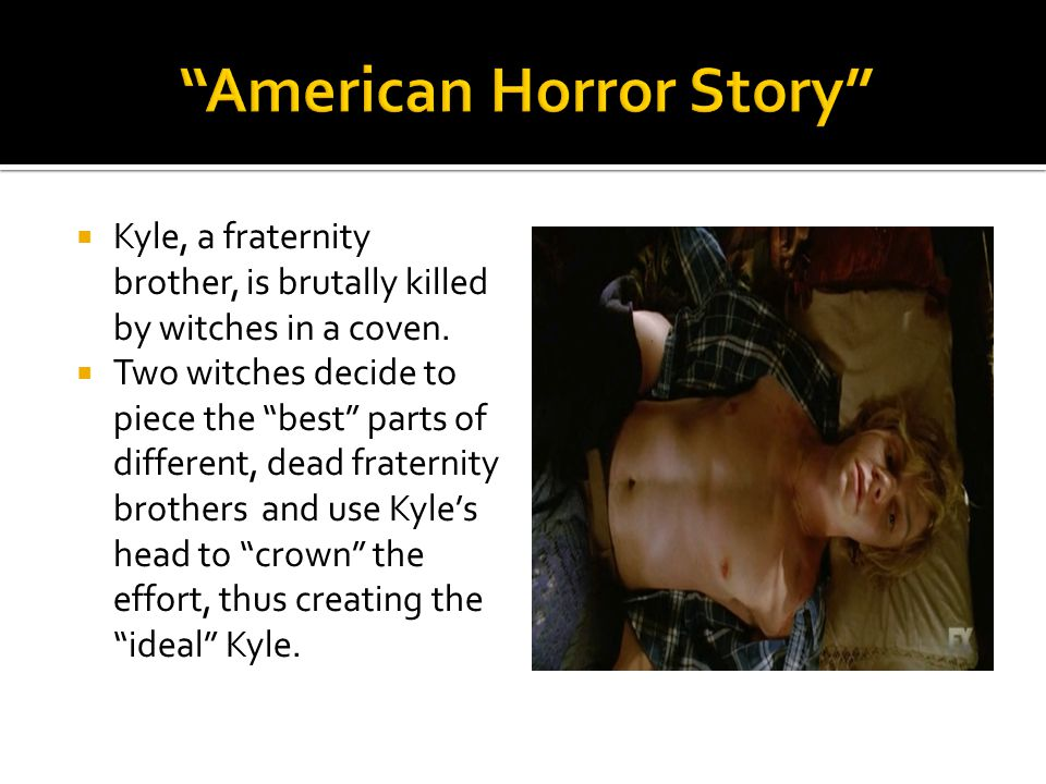  Kyle, a fraternity brother, is brutally killed by witches in a coven.
