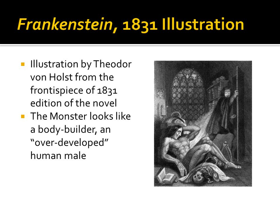  Illustration by Theodor von Holst from the frontispiece of 1831 edition of the novel  The Monster looks like a body-builder, an over-developed human male