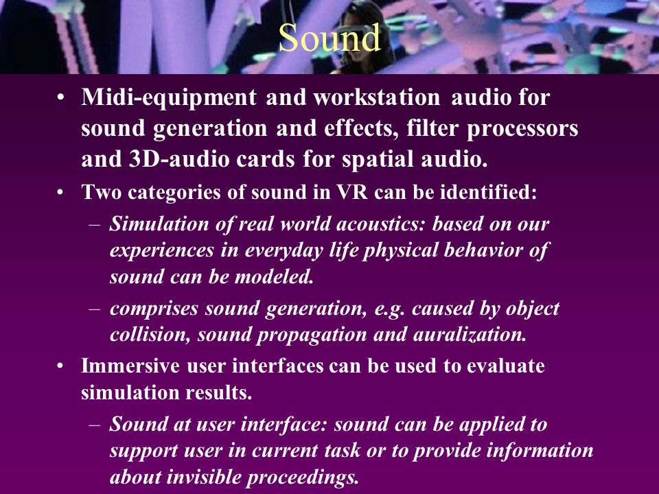 Sound Midi-equipment and workstation audio for sound generation and effects, filter processors and 3D-audio cards for spatial audio. Two categories of