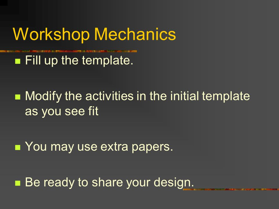 Workshop Mechanics Fill up the template.