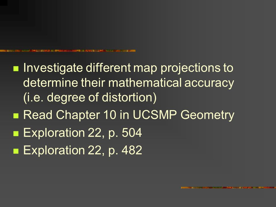 Investigate different map projections to determine their mathematical accuracy (i.e.