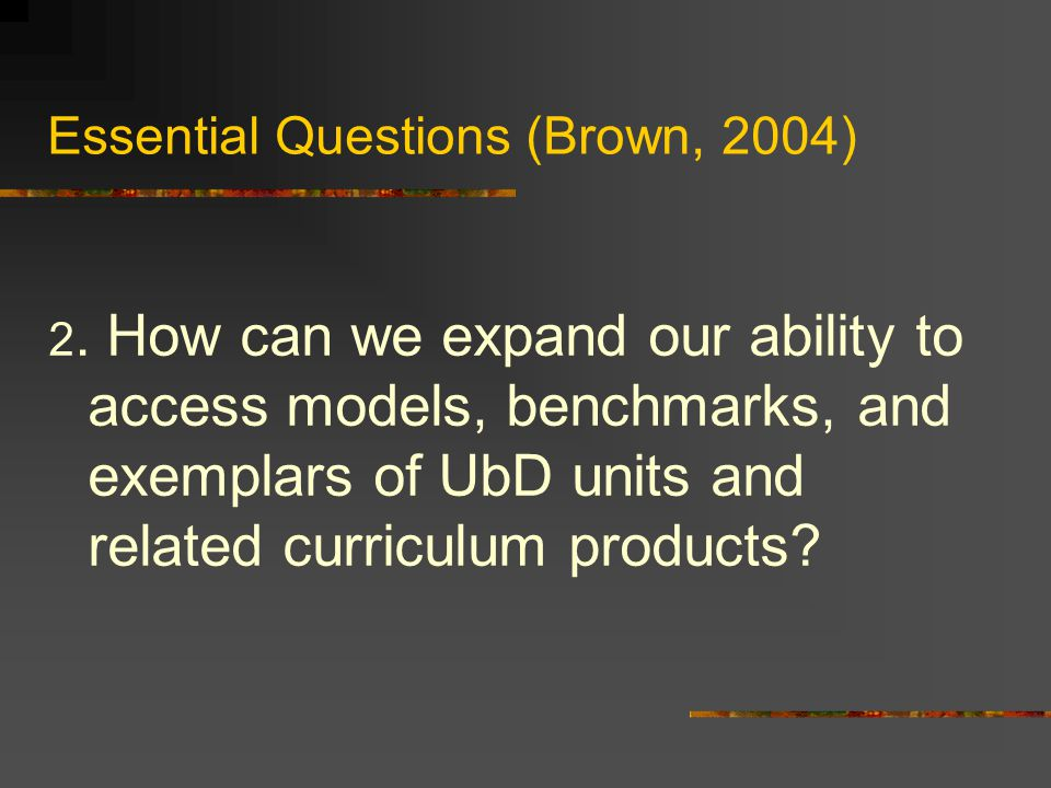 Essential Questions (Brown, 2004) 2.