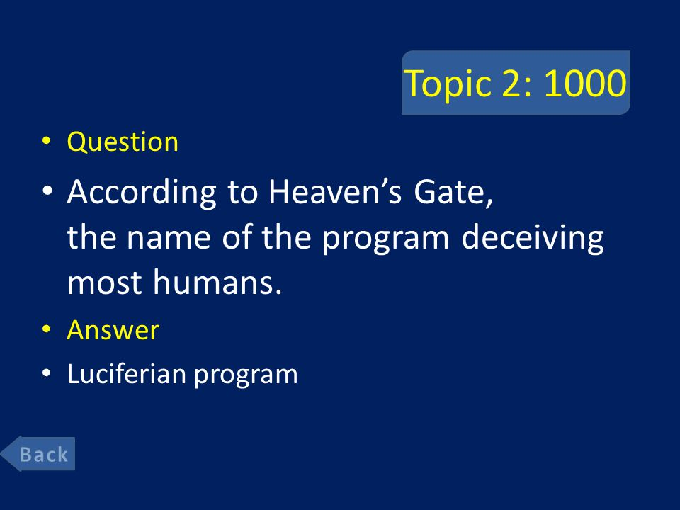 Topic 2: 1000 Question According to Heaven's Gate, the name of the program deceiving most humans.