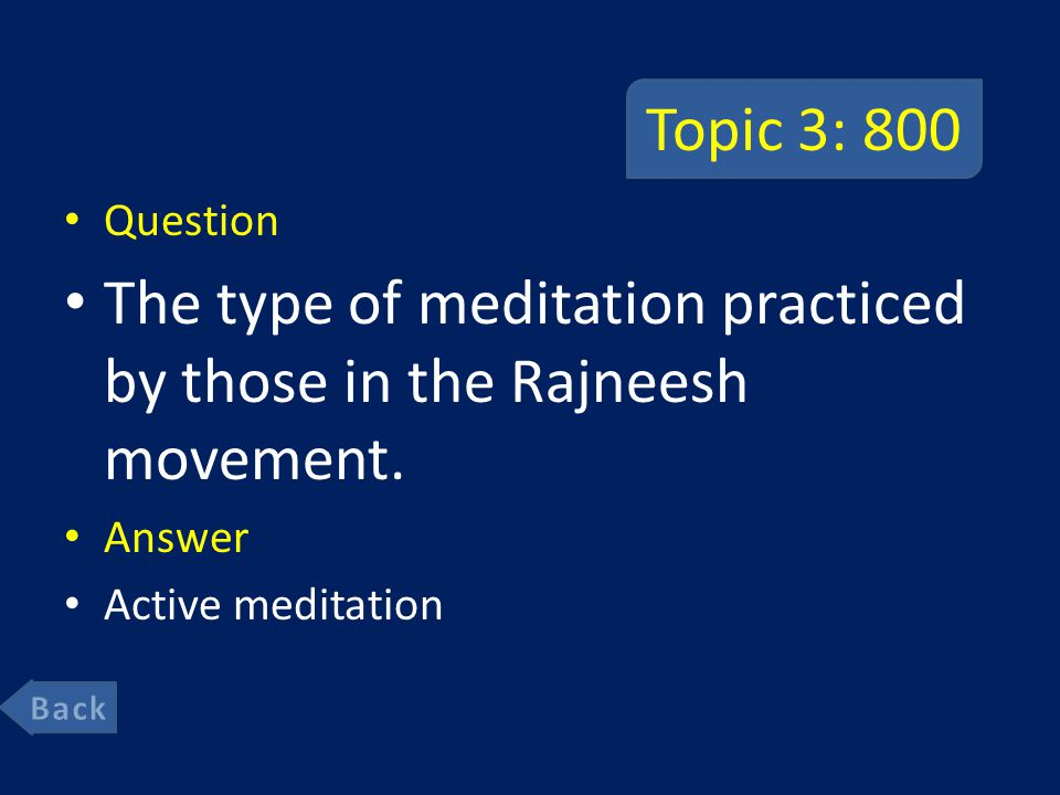 Topic 3: 800 Question The type of meditation practiced by those in the Rajneesh movement.