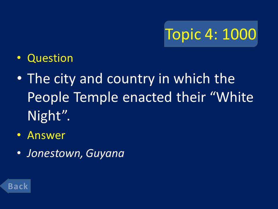 Topic 4: 1000 Question The city and country in which the People Temple enacted their White Night .