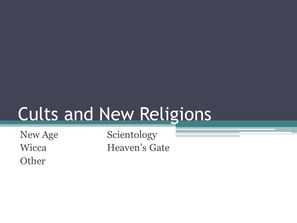 Cults and New Religions New AgeScientology WiccaHeaven's Gate Other