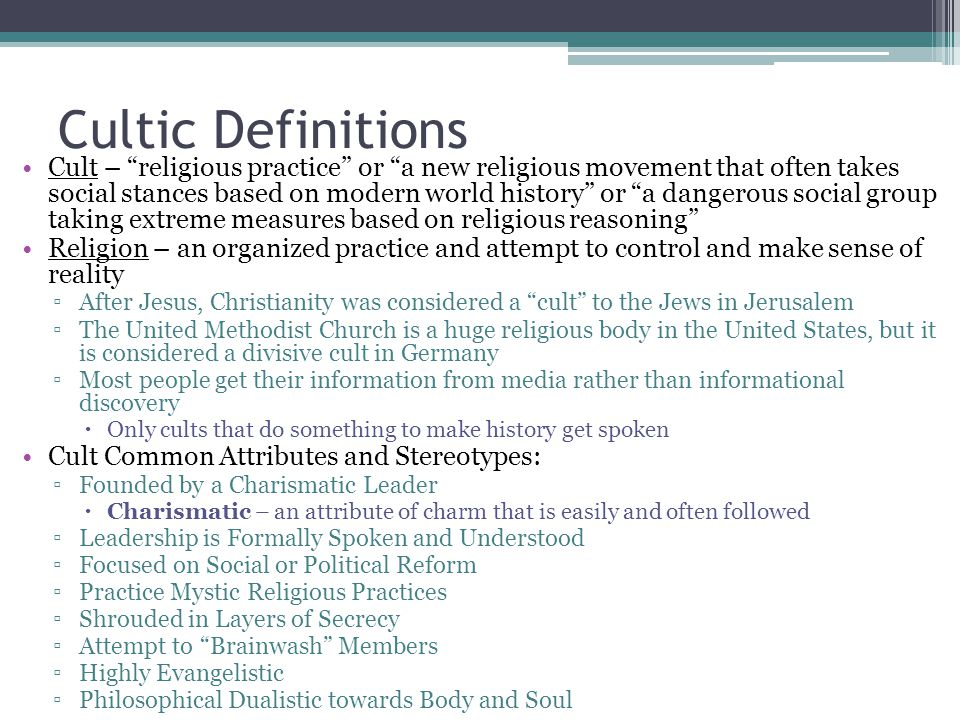 """Cultic Definitions Cult – """"religious practice"""" or """"a new religious movement that often takes social stances based on modern world history"""" or """"a dange"""