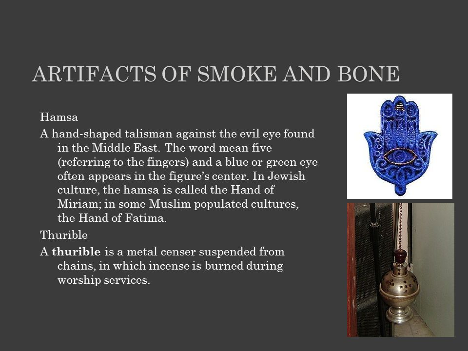 ARTIFACTS OF SMOKE AND BONE Hamsa A hand-shaped talisman against the evil eye found in the Middle East.