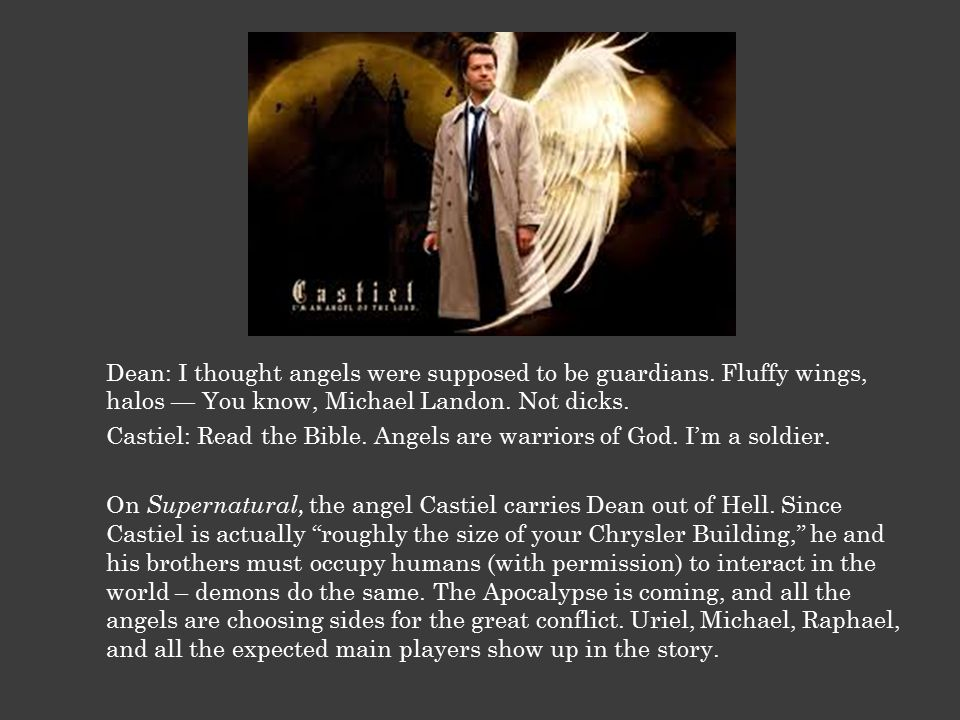 Dean: I thought angels were supposed to be guardians.