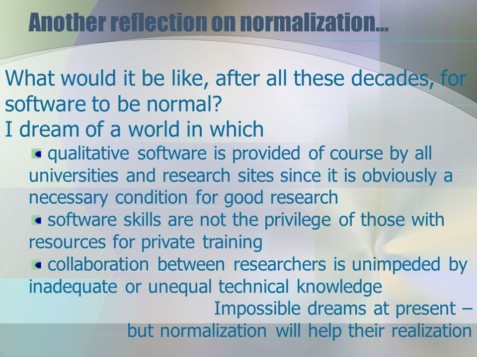 A reflection on normalization… If software use becomes normal, it should be possible to leave behind many uncertainties that hobbled qualitative research.