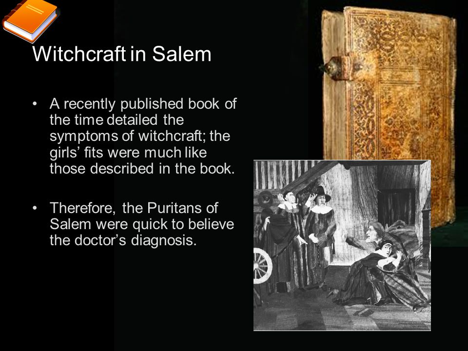 Witchcraft in Salem A recently published book of the time detailed the symptoms of witchcraft; the girls' fits were much like those described in the b