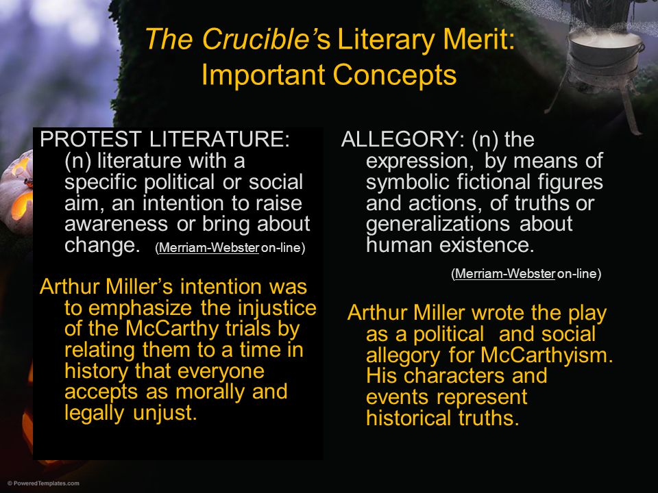 The Crucible's Literary Merit: Important Concepts PROTEST LITERATURE: (n) literature with a specific political or social aim, an intention to raise aw