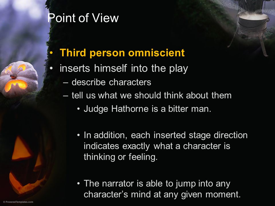 Point of View Third person omniscient inserts himself into the play –describe characters –tell us what we should think about them Judge Hathorne is a