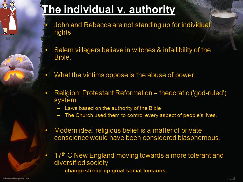The individual v. authority John and Rebecca are not standing up for individual rights Salem villagers believe in witches & infallibility of the Bible