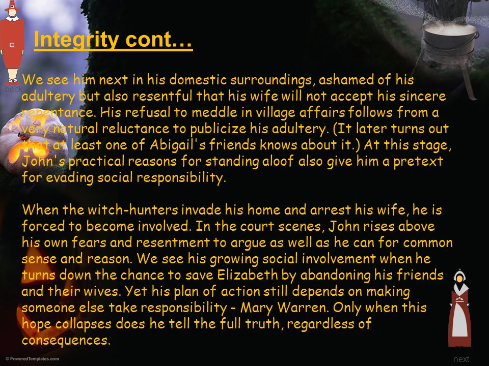Integrity cont… We see him next in his domestic surroundings, ashamed of his adultery but also resentful that his wife will not accept his sincere rep