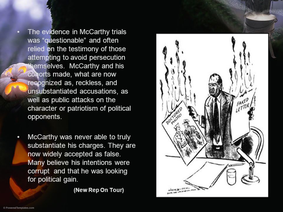"""The evidence in McCarthy trials was """"questionable"""" and often relied on the testimony of those attempting to avoid persecution themselves. McCarthy and"""