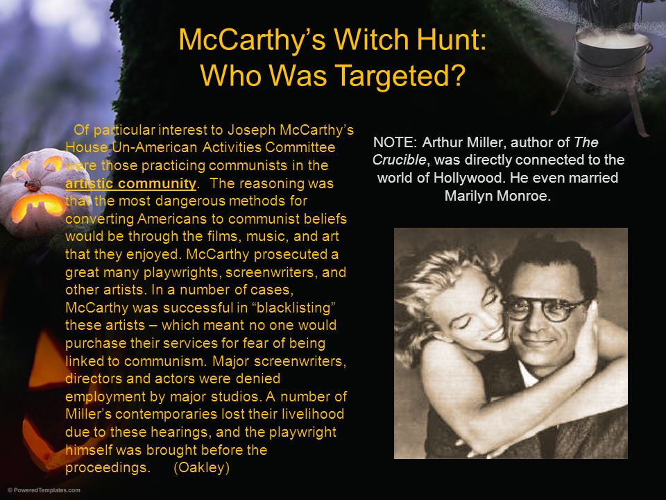 McCarthy's Witch Hunt: Who Was Targeted? Of particular interest to Joseph McCarthy's House Un-American Activities Committee were those practicing comm
