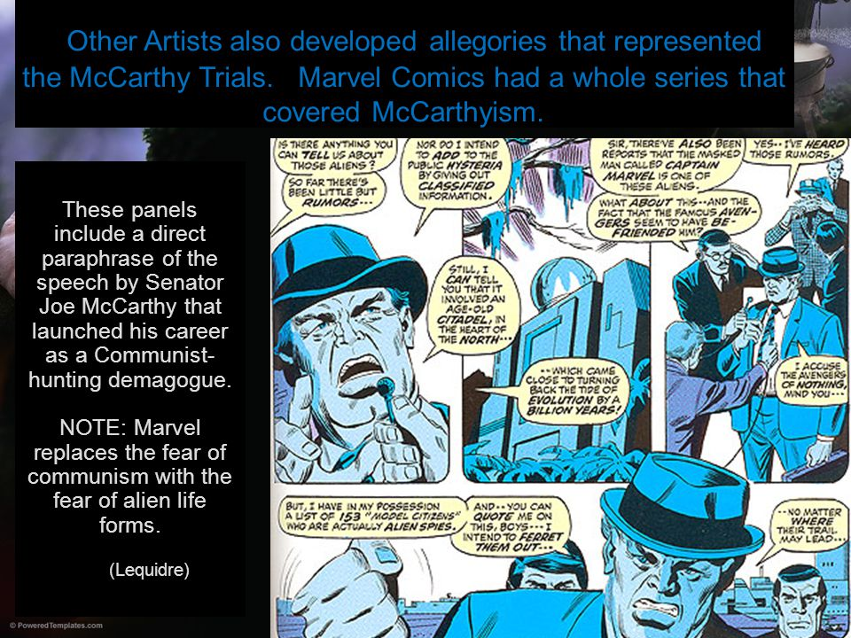 Other Artists also developed allegories that represented the McCarthy Trials. Marvel Comics had a whole series that covered McCarthyism. These panels