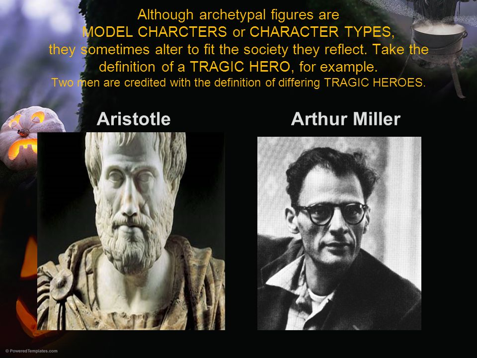 Although archetypal figures are MODEL CHARCTERS or CHARACTER TYPES, they sometimes alter to fit the society they reflect. Take the definition of a TRA