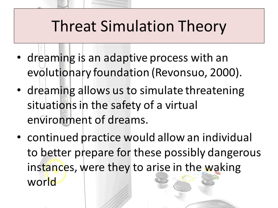 Threat Simulation Theory dreaming is an adaptive process with an evolutionary foundation (Revonsuo, 2000).