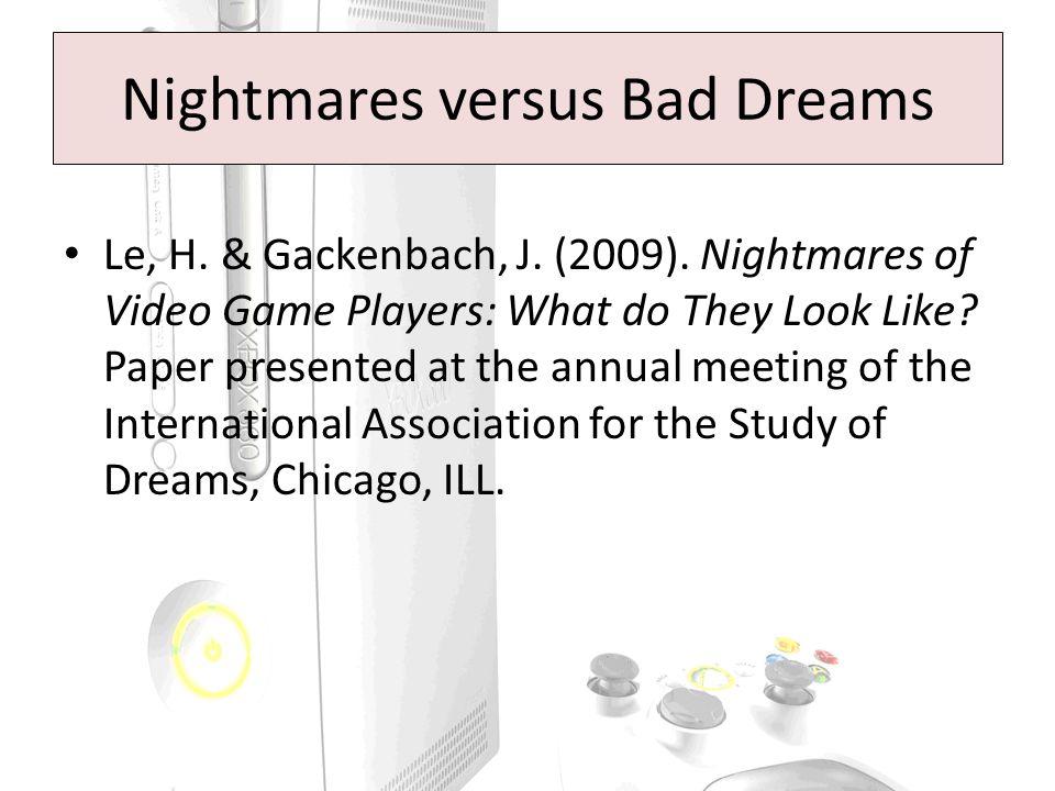 Nightmares versus Bad Dreams Le, H. & Gackenbach, J.