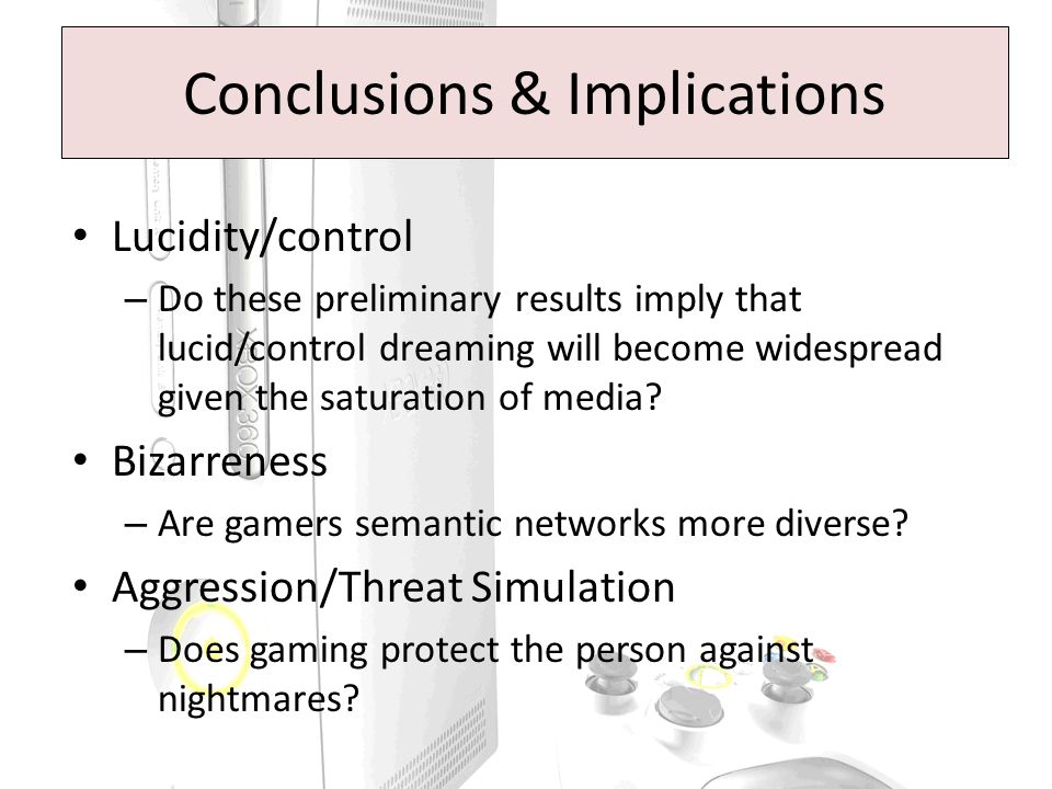 Conclusions & Implications Lucidity/control – Do these preliminary results imply that lucid/control dreaming will become widespread given the saturation of media.