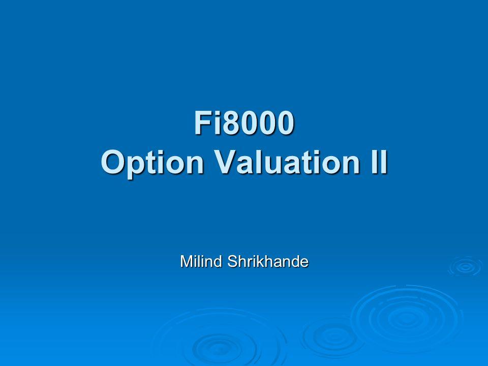 Fi8000 Option Valuation II Milind Shrikhande