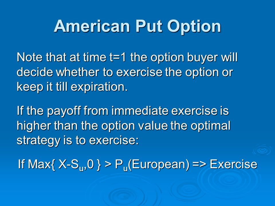 American Put Option Note that at time t=1 the option buyer will decide whether to exercise the option or keep it till expiration.