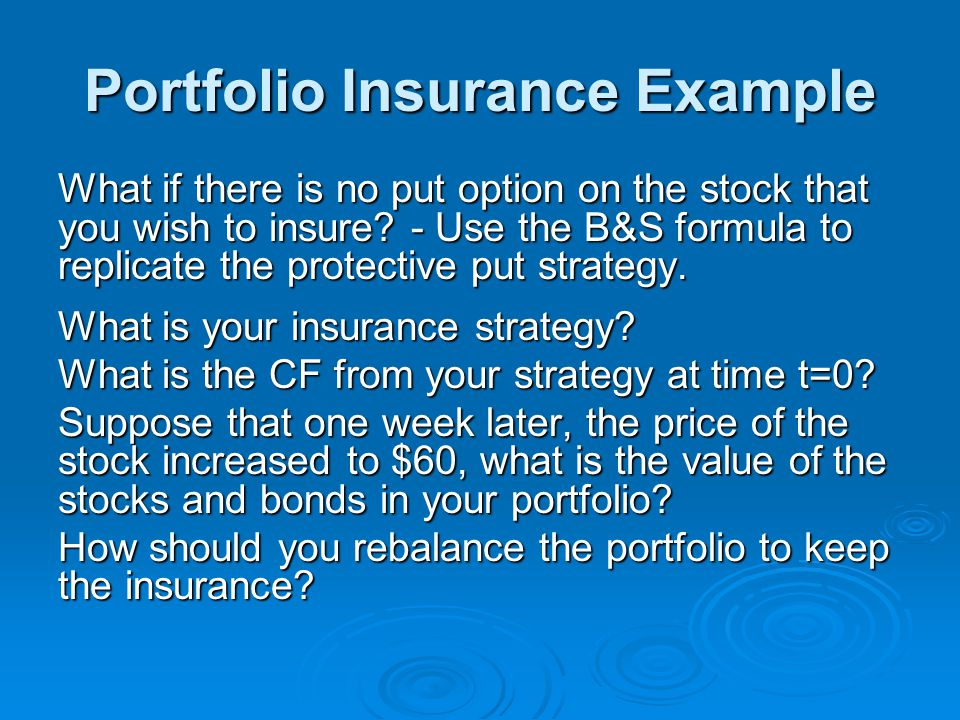 Portfolio Insurance Example What if there is no put option on the stock that you wish to insure.