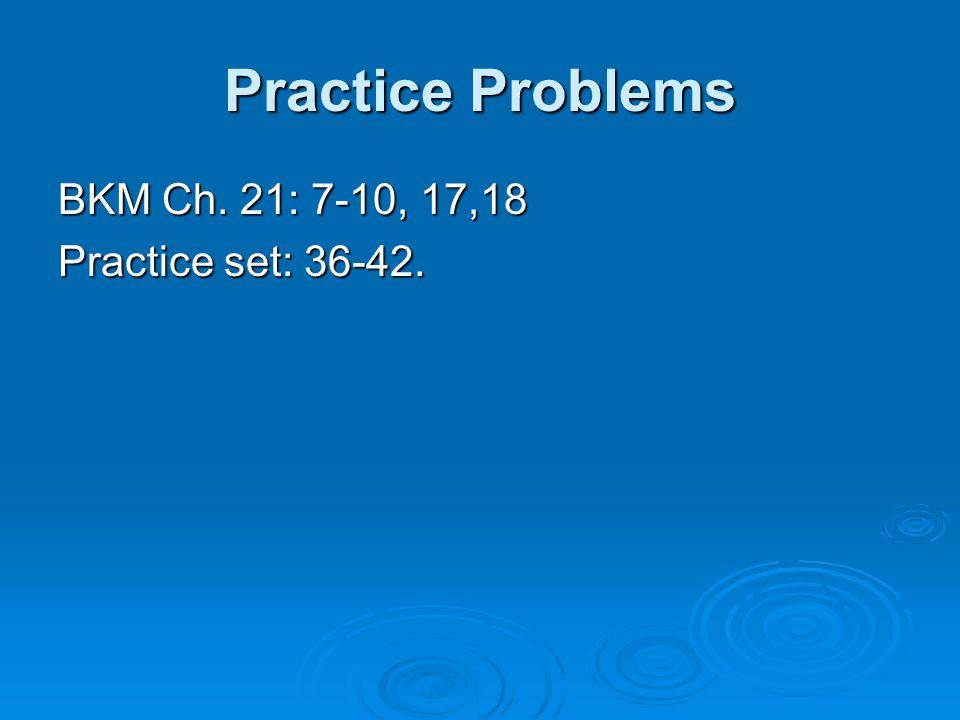Practice Problems BKM Ch. 21: 7-10, 17,18 Practice set: 36-42.