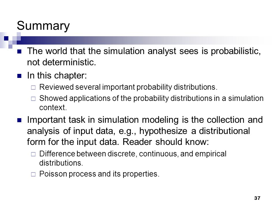 37 The world that the simulation analyst sees is probabilistic, not deterministic.