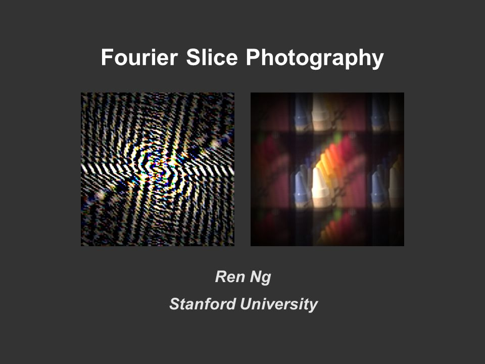 Fourier Slice Photography Ren Ng Stanford University