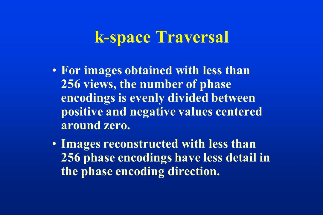 For images obtained with less than 256 views, the number of phase encodings is evenly divided between positive and negative values centered around zero.