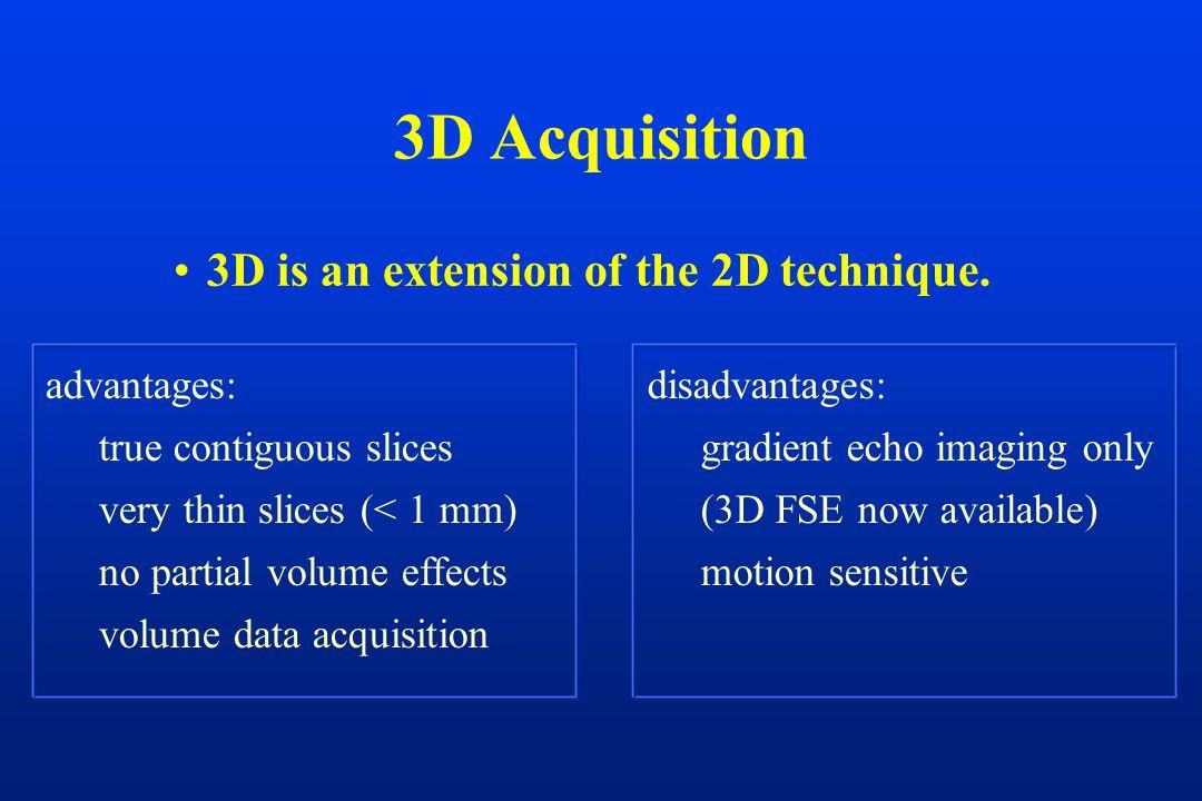 3D Acquisition 3D is an extension of the 2D technique.