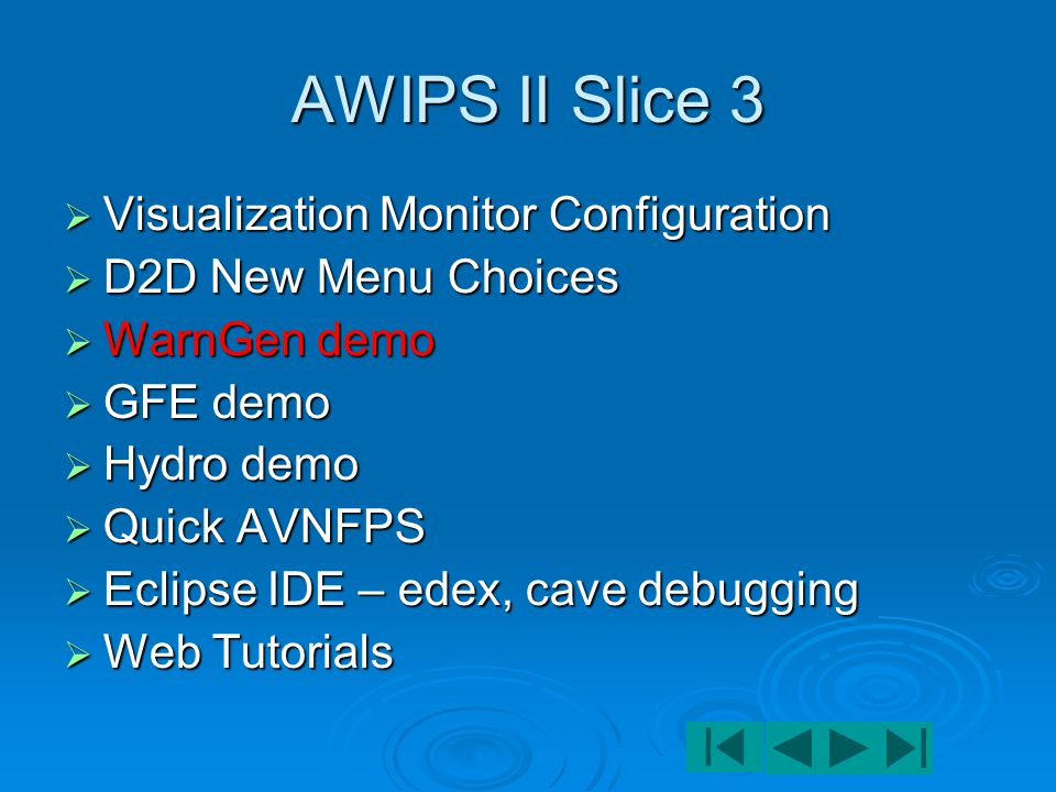 AWIPS II Slice 3  Visualization Monitor Configuration  D2D New Menu Choices  WarnGen demo  GFE demo  Hydro demo  Quick AVNFPS  Eclipse IDE – edex, cave debugging  Web Tutorials