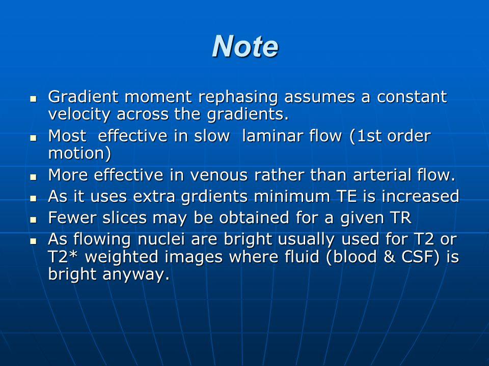 Note Gradient moment rephasing assumes a constant velocity across the gradients. Gradient moment rephasing assumes a constant velocity across the grad