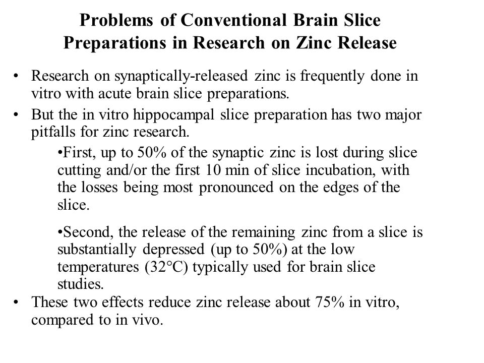 Problems of Conventional Brain Slice Preparations in Research on Zinc Release Research on synaptically-released zinc is frequently done in vitro with