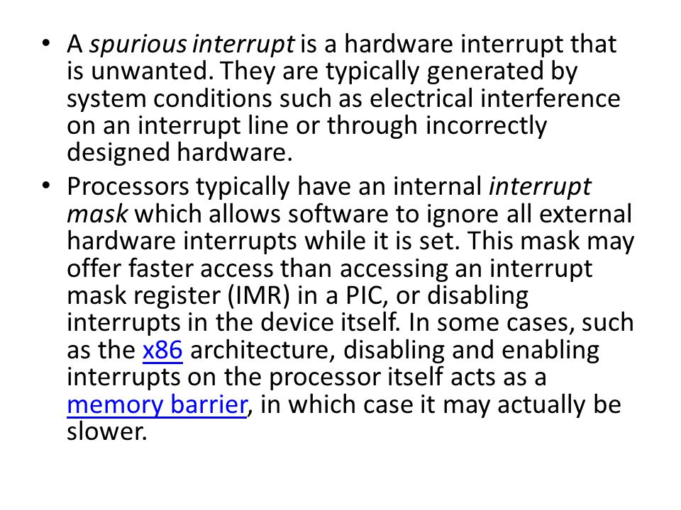 A spurious interrupt is a hardware interrupt that is unwanted.