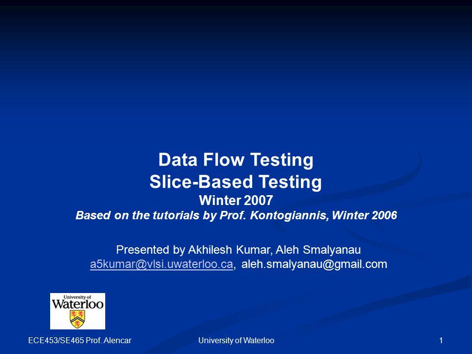 ECE453/SE465 2University of Waterloo Agenda Slice-Based Testing Definitions Slice-Based Testing Definitions Slice-Based Testing Examples Slice-Based Testing Examples