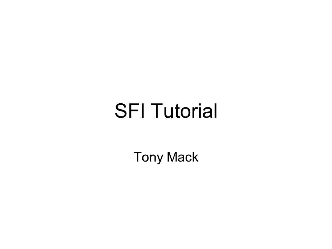 SFI Tutorial Tony Mack