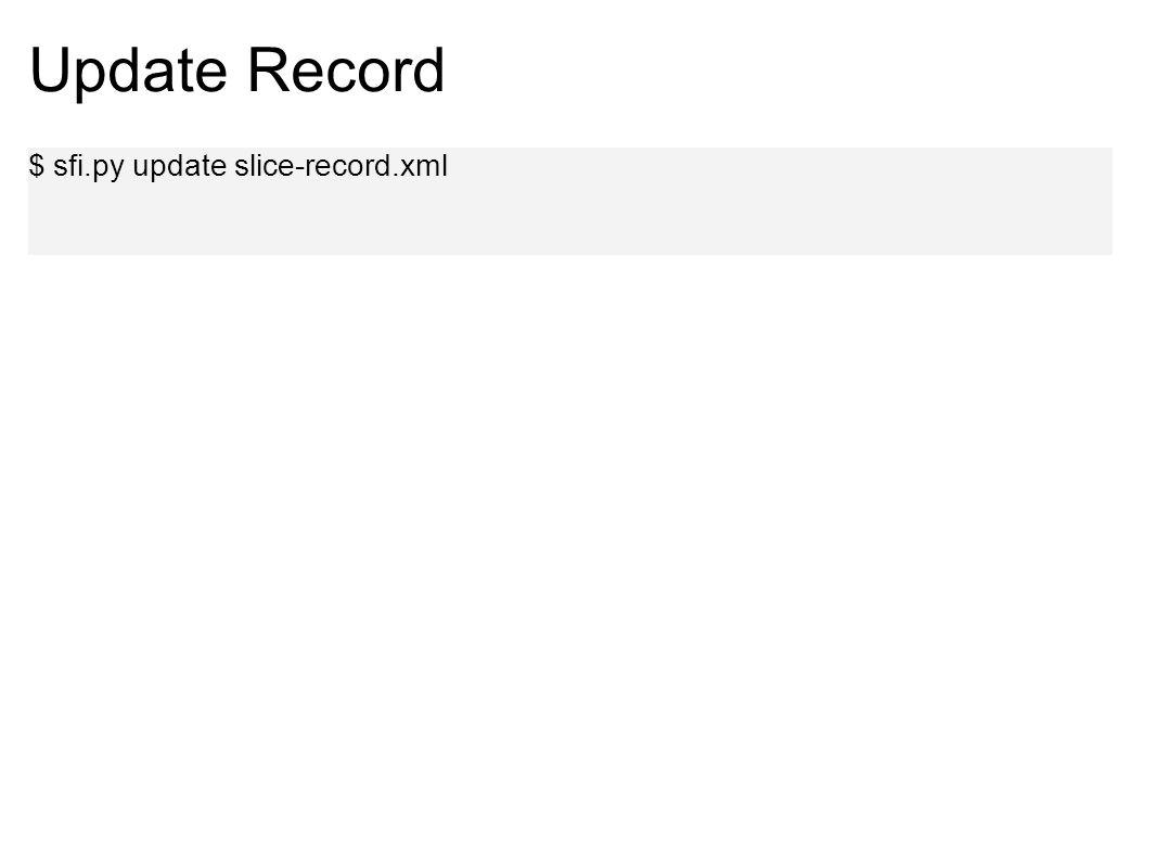 Update Record $ sfi.py update slice-record.xml