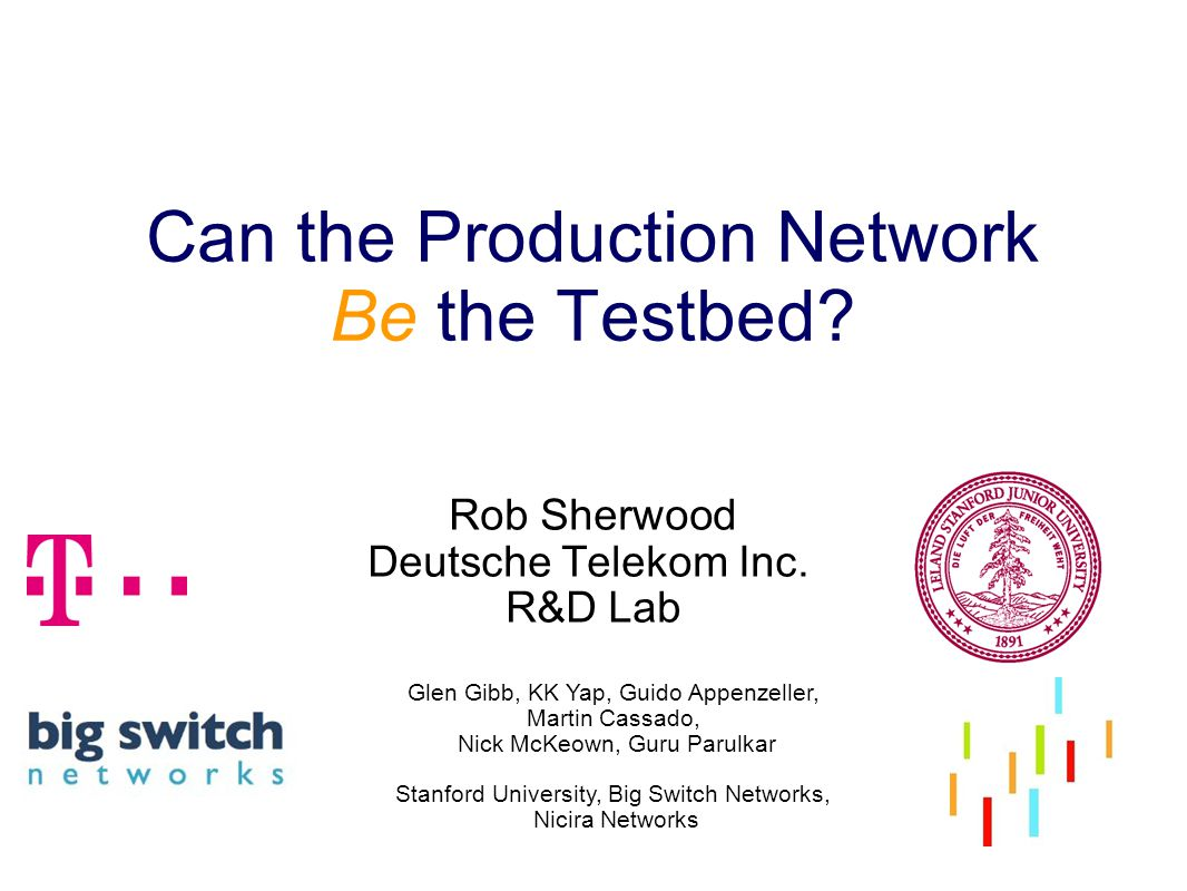 Can the Production Network Be the Testbed. Rob Sherwood Deutsche Telekom Inc.