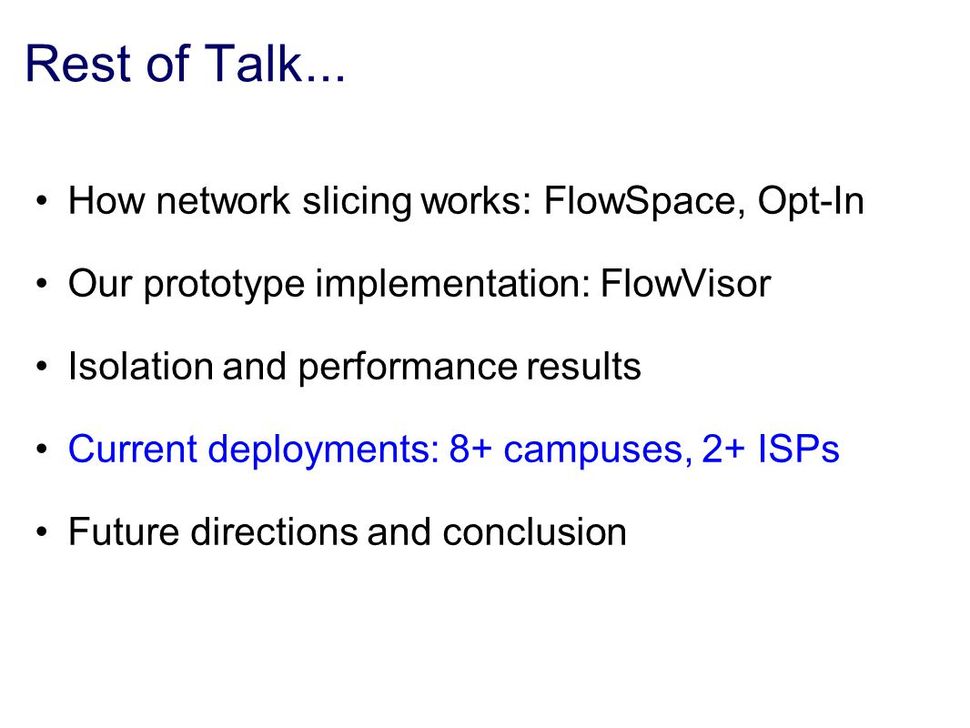 Rest of Talk... How network slicing works: FlowSpace, Opt-In Our prototype implementation: FlowVisor Isolation and performance results Current deploym