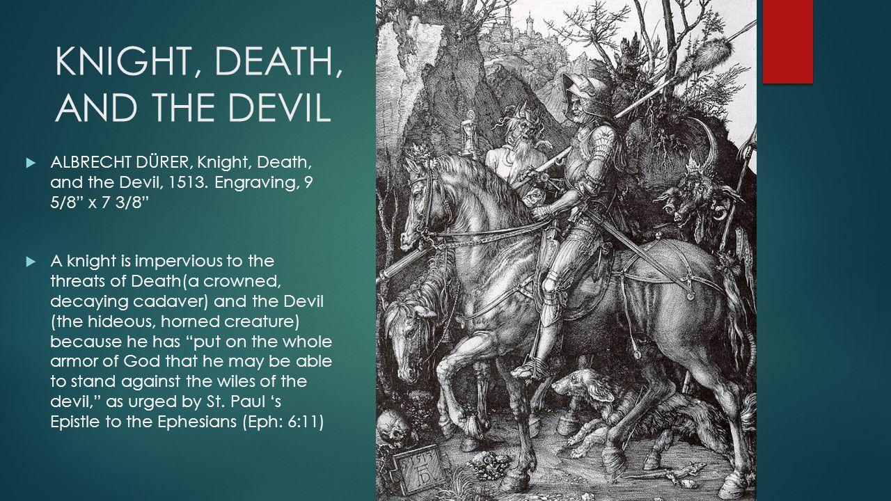 KNIGHT, DEATH, AND THE DEVIL  ALBRECHT DÜRER, Knight, Death, and the Devil, 1513.