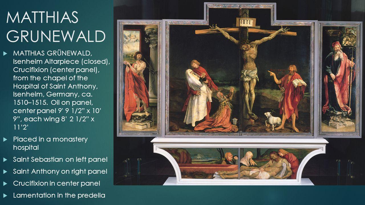 MATTHIAS GRUNEWALD  MATTHIAS GRÜNEWALD, Isenheim Altarpiece (closed), Crucifixion (center panel), from the chapel of the Hospital of Saint Anthony, Isenheim, Germany, ca.