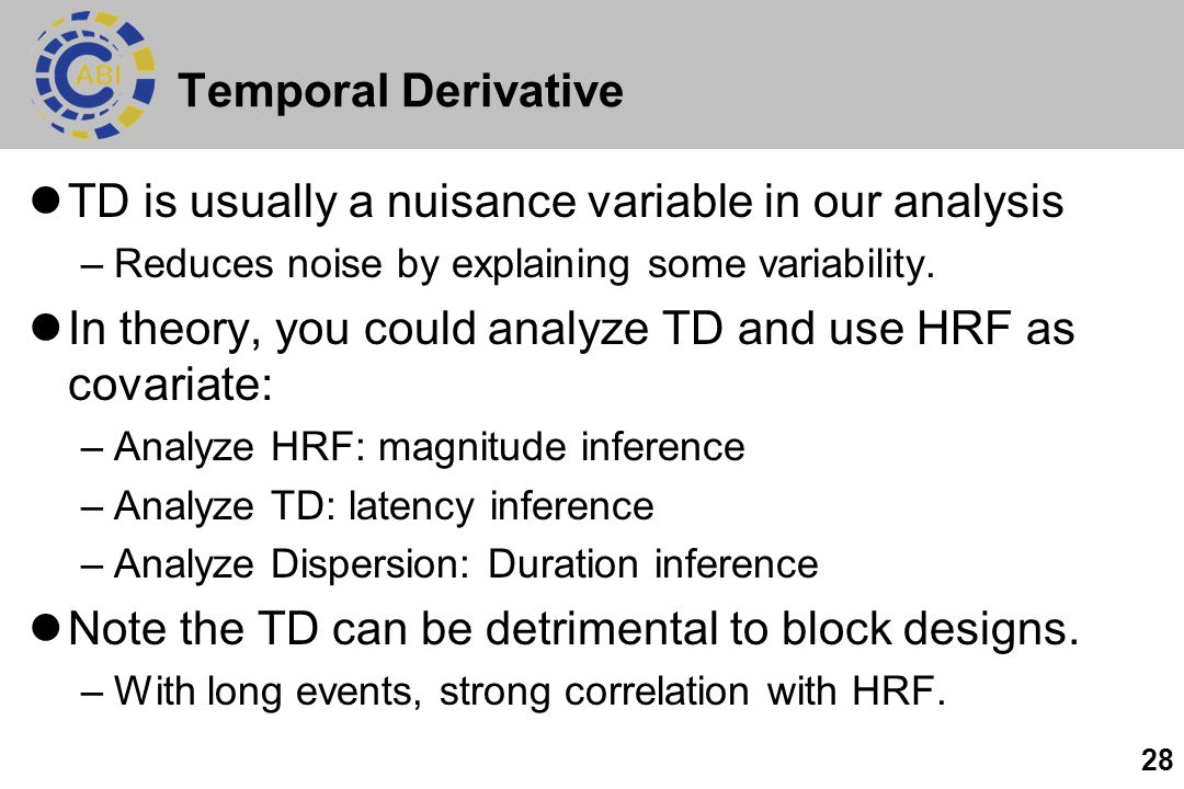 28 Temporal Derivative TD is usually a nuisance variable in our analysis –Reduces noise by explaining some variability. In theory, you could analyze T