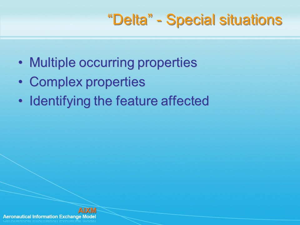 Delta - Special situations Multiple occurring properties Complex properties Identifying the feature affected Multiple occurring properties Complex properties Identifying the feature affected