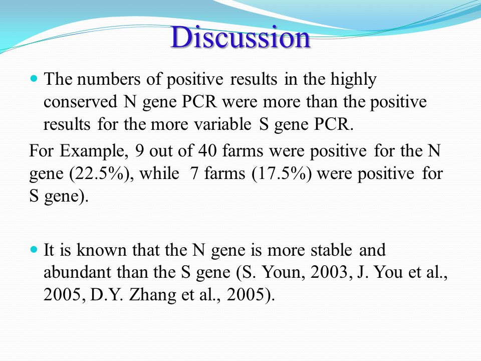 Discussion The numbers of positive results in the highly conserved N gene PCR were more than the positive results for the more variable S gene PCR.