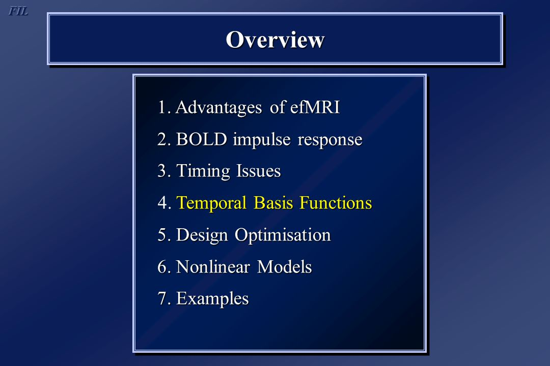 OverviewOverview 1. Advantages of efMRI 2. BOLD impulse response 3. Timing Issues Temporal Basis Functions 4. Temporal Basis Functions 5. Design Optim