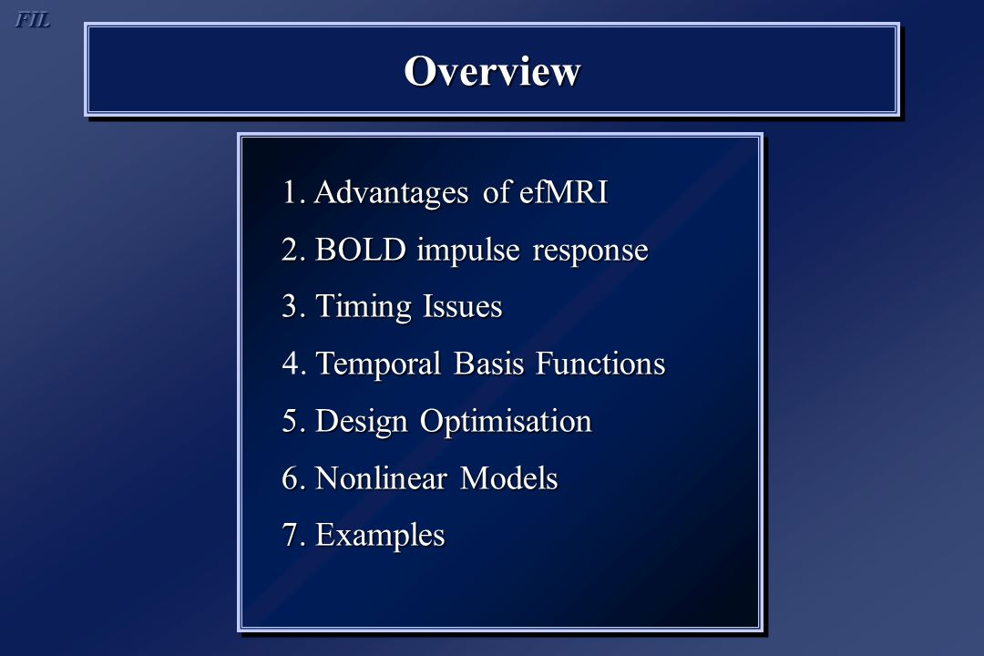 OverviewOverview 1. Advantages of efMRI 2. BOLD impulse response 3.